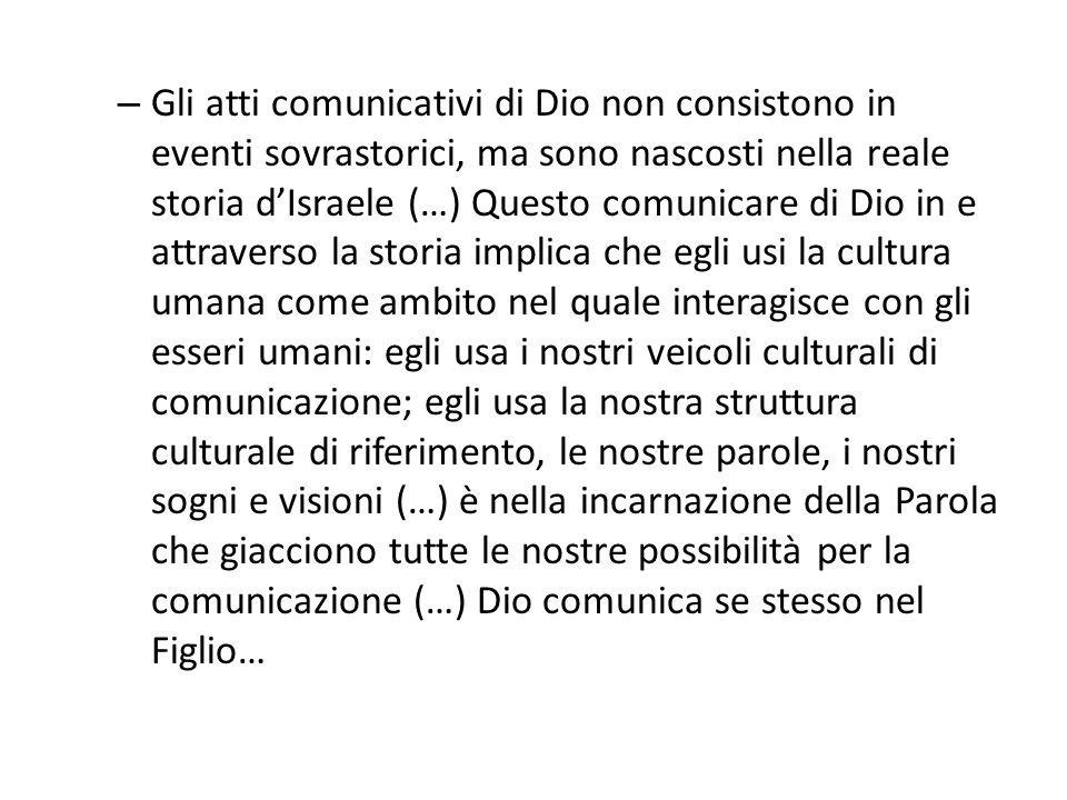 – Gli atti comunicativi di Dio non consistono in eventi sovrastorici, ma sono nascosti nella reale storia dIsraele (…) Questo comunicare di Dio in e a
