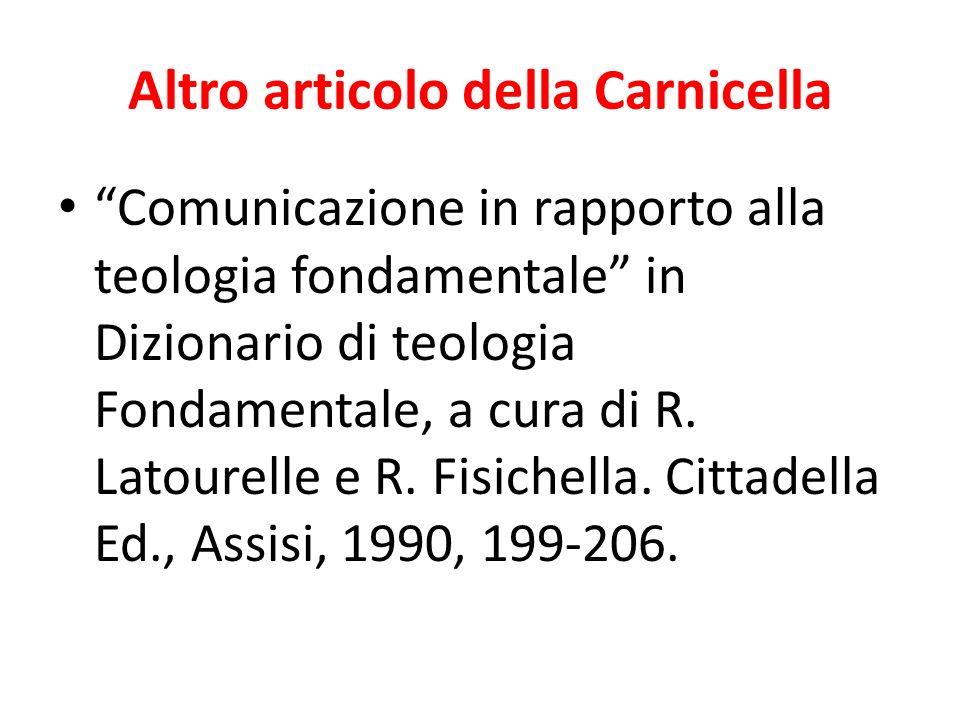 Altro articolo della Carnicella Comunicazione in rapporto alla teologia fondamentale in Dizionario di teologia Fondamentale, a cura di R. Latourelle e