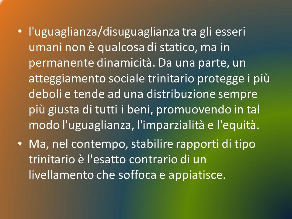 l'uguaglianza/disuguaglianza tra gli esseri umani non è qualcosa di statico, ma in permanente dinamicità. Da una parte, un atteggiamento sociale trini