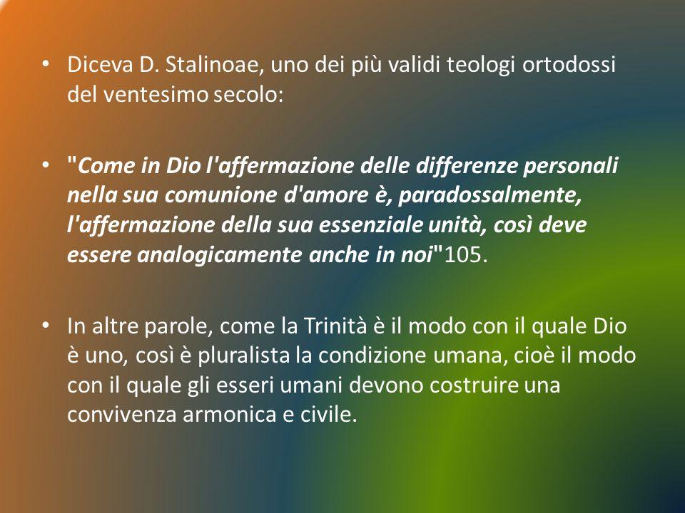 Diceva D. Stalinoae, uno dei più validi teologi ortodossi del ventesimo secolo: