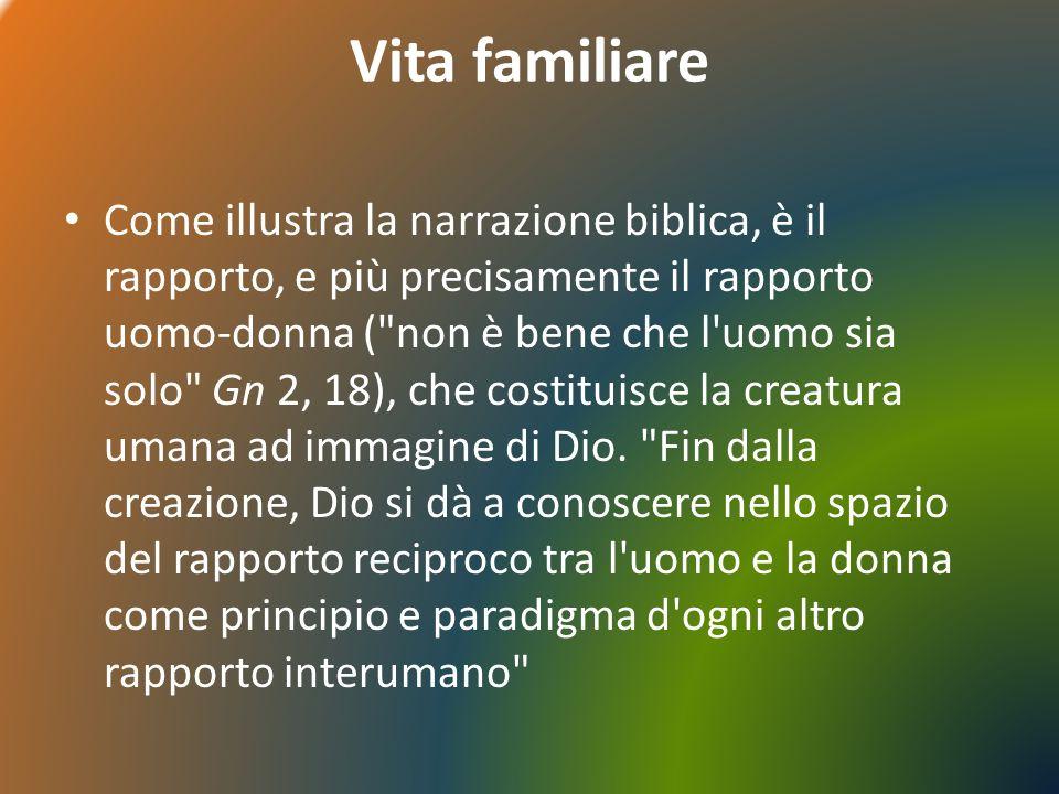 Vita familiare Come illustra la narrazione biblica, è il rapporto, e più precisamente il rapporto uomo-donna (
