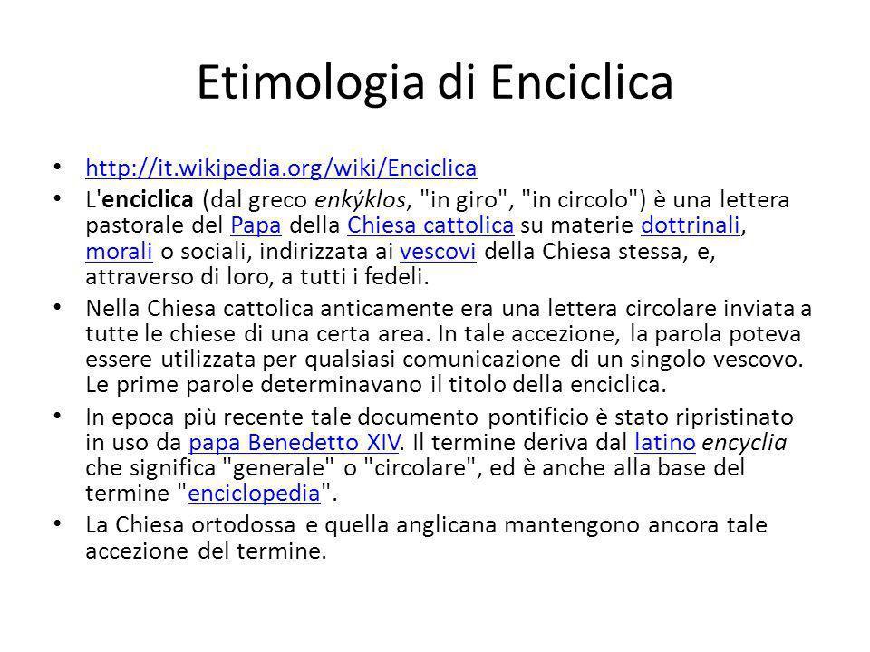 Etimologia di Enciclica http://it.wikipedia.org/wiki/Enciclica L'enciclica (dal greco enkýklos,