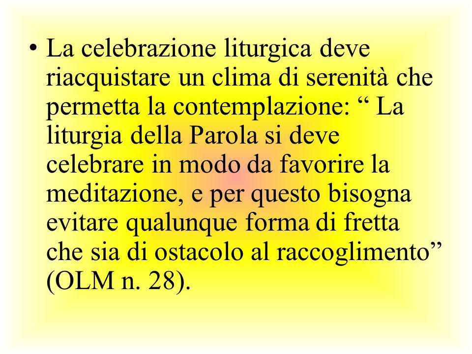 La celebrazione liturgica deve riacquistare un clima di serenità che permetta la contemplazione: La liturgia della Parola si deve celebrare in modo da