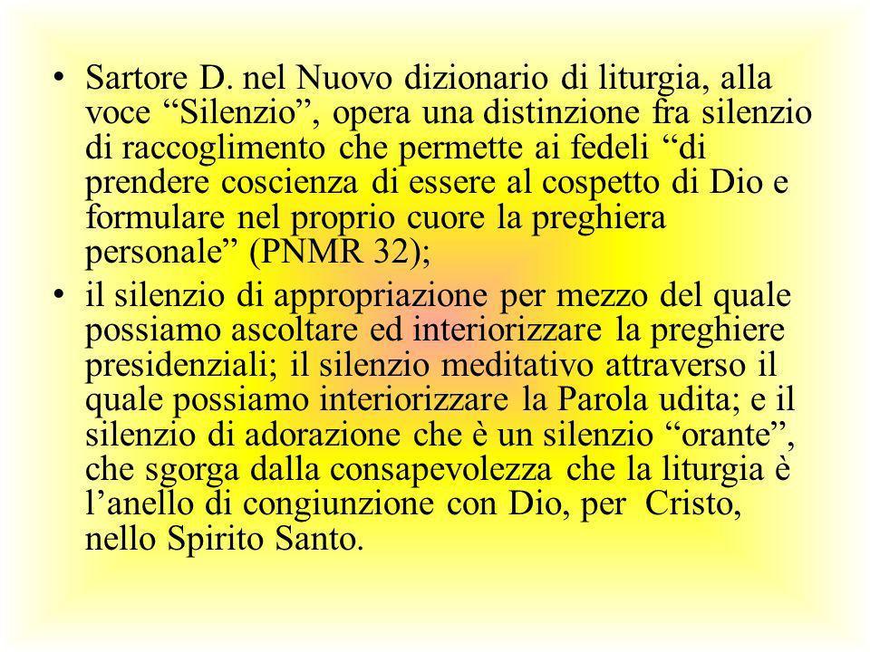 Sartore D. nel Nuovo dizionario di liturgia, alla voce Silenzio, opera una distinzione fra silenzio di raccoglimento che permette ai fedeli di prender