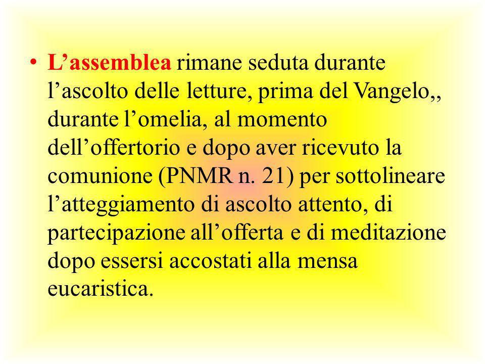 Lassemblea rimane seduta durante lascolto delle letture, prima del Vangelo,, durante lomelia, al momento delloffertorio e dopo aver ricevuto la comuni