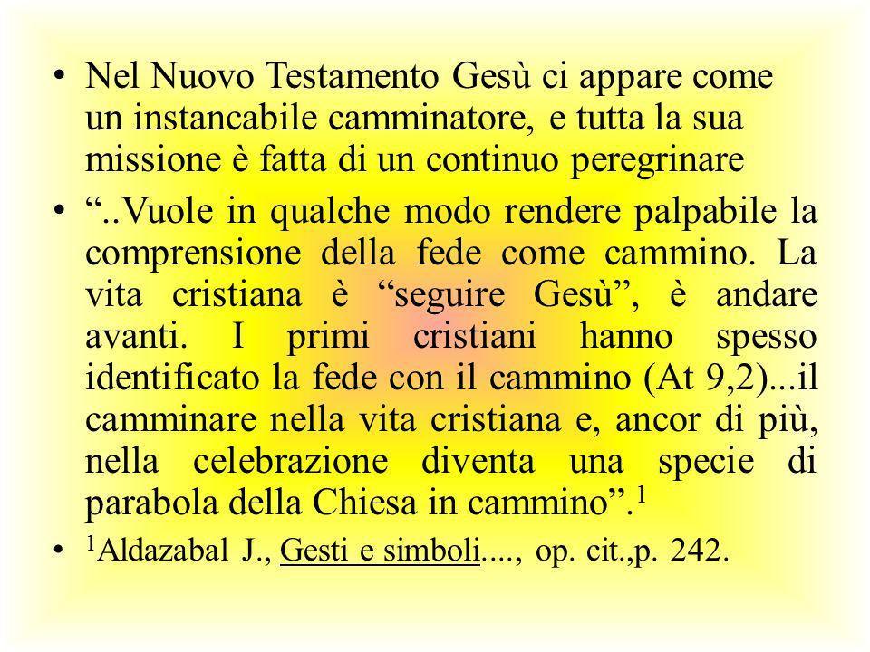 Nel Nuovo Testamento Gesù ci appare come un instancabile camminatore, e tutta la sua missione è fatta di un continuo peregrinare..Vuole in qualche mod
