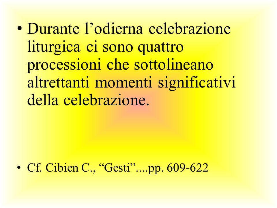 Durante lodierna celebrazione liturgica ci sono quattro processioni che sottolineano altrettanti momenti significativi della celebrazione. Cf. Cibien