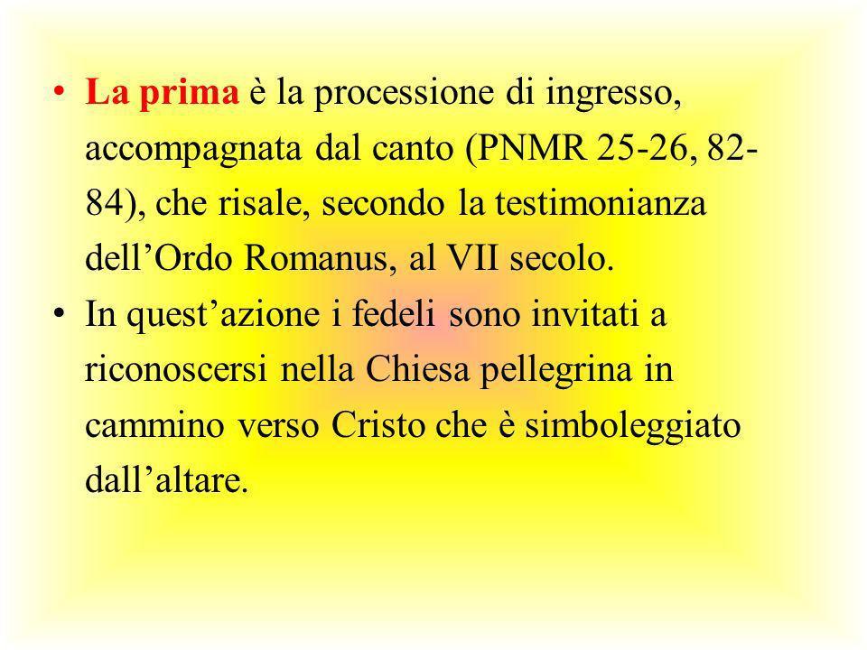 La prima è la processione di ingresso, accompagnata dal canto (PNMR 25-26, 82- 84), che risale, secondo la testimonianza dellOrdo Romanus, al VII seco