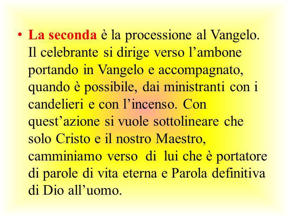 La seconda è la processione al Vangelo. Il celebrante si dirige verso lambone portando in Vangelo e accompagnato, quando è possibile, dai ministranti