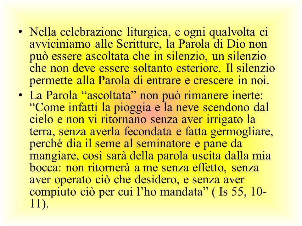 Nella celebrazione liturgica, e ogni qualvolta ci avviciniamo alle Scritture, la Parola di Dio non può essere ascoltata che in silenzio, un silenzio c