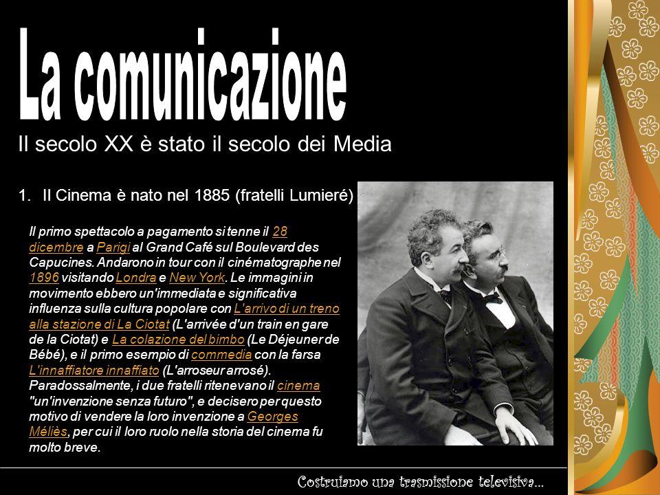 Il secolo XX è stato il secolo dei Media Costruiamo una trasmissione televisiva… 2.
