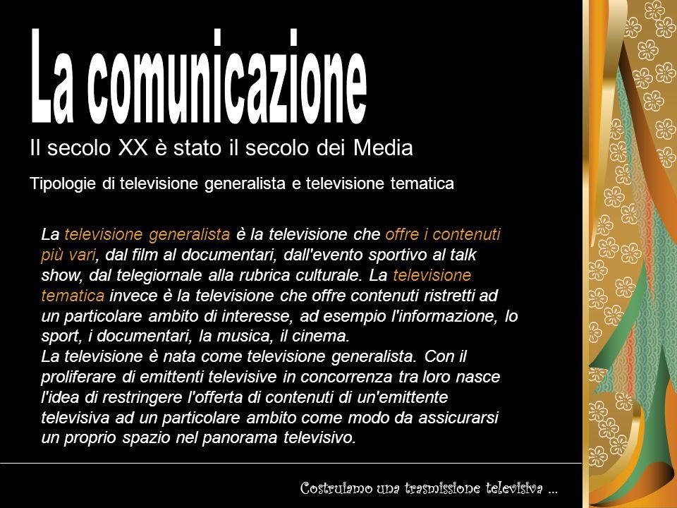 Il secolo XX è stato il secolo dei Media Costruiamo una trasmissione televisiva… Tipologie di televisione la pay tv La pay TV è la televisione a pagamento.
