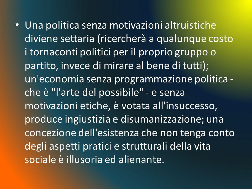 Una politica senza motivazioni altruistiche diviene settaria (ricercherà a qualunque costo i tornaconti politici per il proprio gruppo o partito, inve
