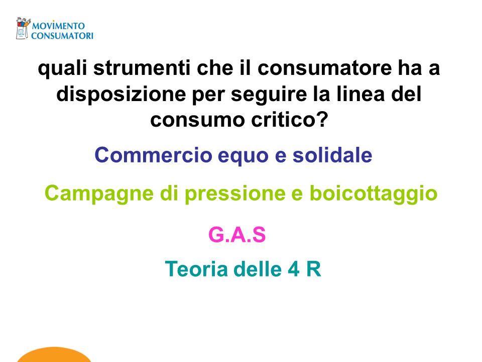 quali strumenti che il consumatore ha a disposizione per seguire la linea del consumo critico? Commercio equo e solidale Campagne di pressione e boico