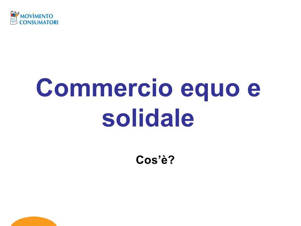 Commercio equo e solidale Cosè?