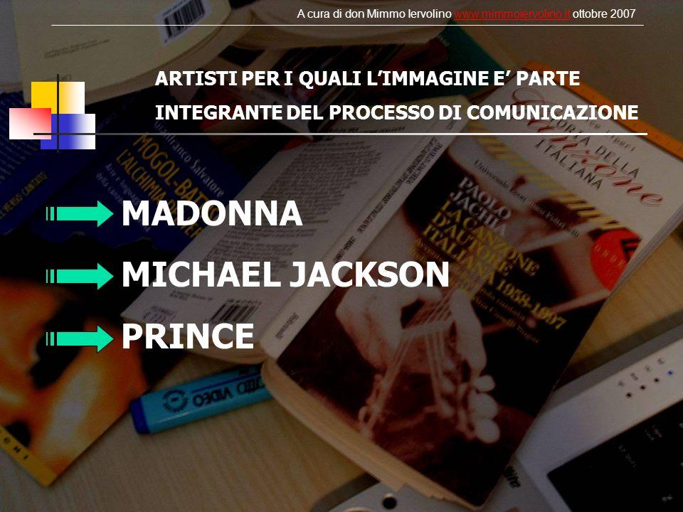 ARTISTI PER I QUALI LIMMAGINE E PARTE INTEGRANTE DEL PROCESSO DI COMUNICAZIONE MADONNA MICHAEL JACKSON PRINCE A cura di don Mimmo Iervolino www.mimmoi
