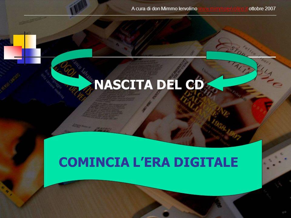 NASCITA DEL CD COMINCIA LERA DIGITALE A cura di don Mimmo Iervolino www.mimmoiervolino.it ottobre 2007www.mimmoiervolino.it