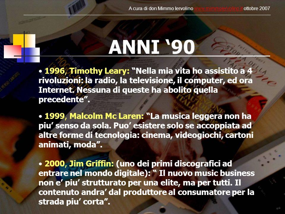 ANNI 90 2000, Jim Griffin: (uno dei primi discografici ad entrare nel mondo digitale): Il nuovo music business non e piu strutturato per una elite, ma