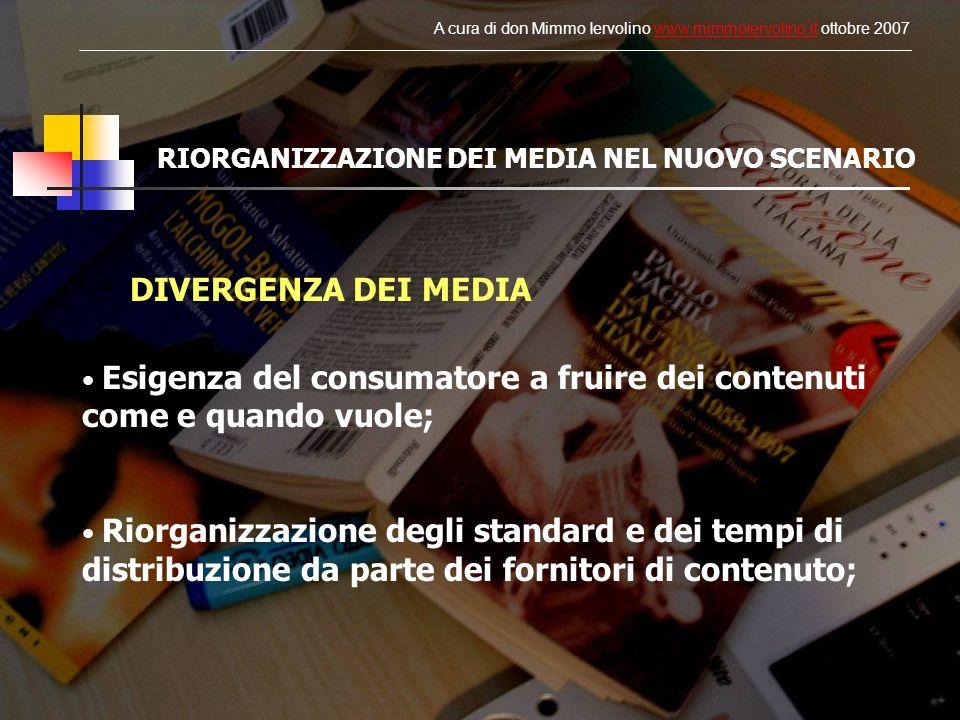 RIORGANIZZAZIONE DEI MEDIA NEL NUOVO SCENARIO DIVERGENZA DEI MEDIA Esigenza del consumatore a fruire dei contenuti come e quando vuole; Riorganizzazio