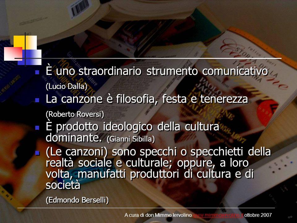 È uno straordinario strumento comunicativo (Lucio Dalla) La canzone è filosofia, festa e tenerezza (Roberto Roversi) È prodotto ideologico della cultura dominante.