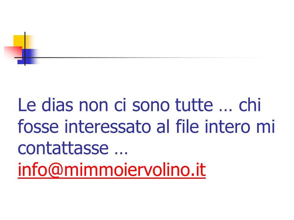 Le dias non ci sono tutte … chi fosse interessato al file intero mi contattasse … info@mimmoiervolino.it info@mimmoiervolino.it