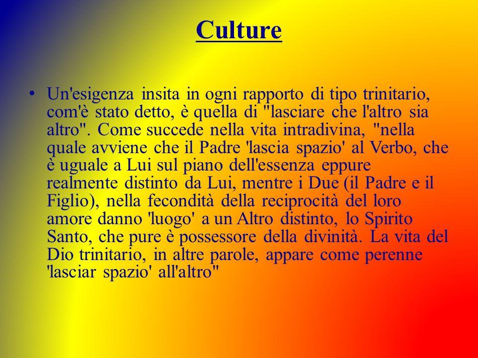 Culture Un'esigenza insita in ogni rapporto di tipo trinitario, com'è stato detto, è quella di