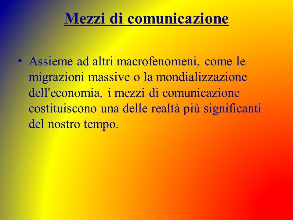 Mezzi di comunicazione Assieme ad altri macrofenomeni, come le migrazioni massive o la mondializzazione dell'economia, i mezzi di comunicazione costit
