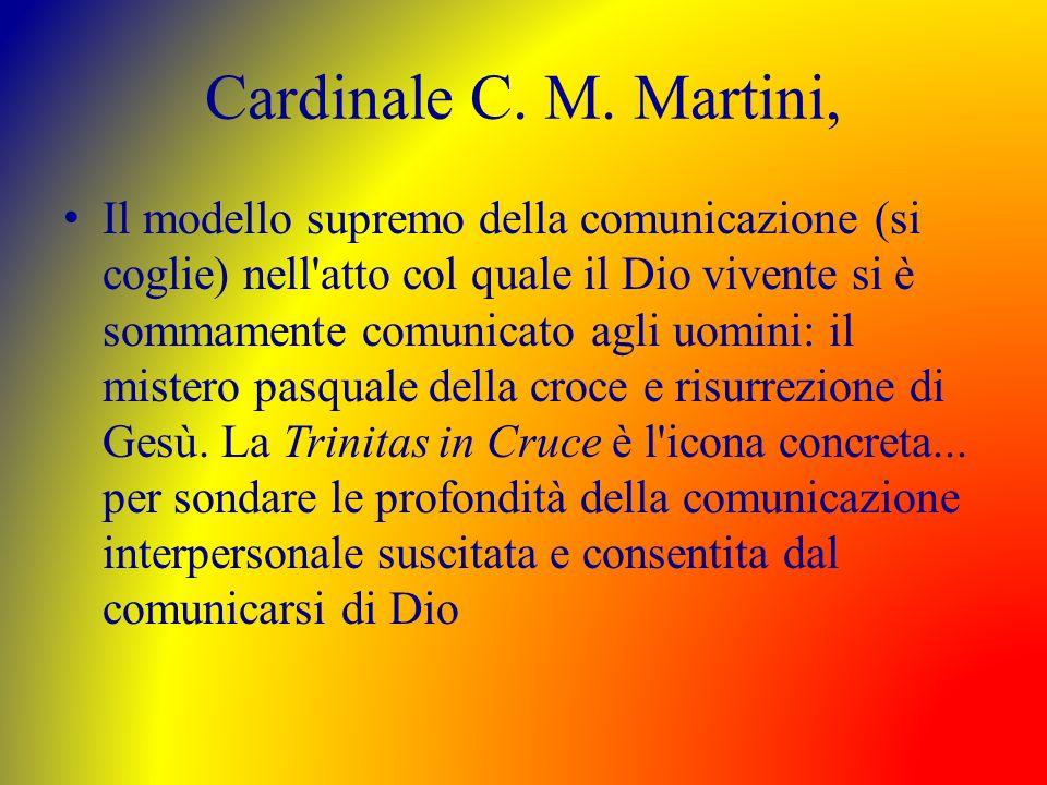 Cardinale C. M. Martini, Il modello supremo della comunicazione (si coglie) nell'atto col quale il Dio vivente si è sommamente comunicato agli uomini: