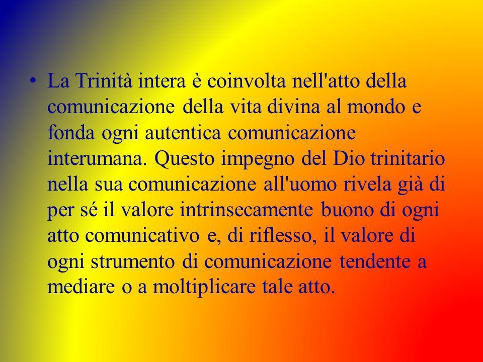 La Trinità intera è coinvolta nell'atto della comunicazione della vita divina al mondo e fonda ogni autentica comunicazione interumana. Questo impegno