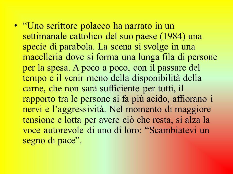 Uno scrittore polacco ha narrato in un settimanale cattolico del suo paese (1984) una specie di parabola. La scena si svolge in una macelleria dove si