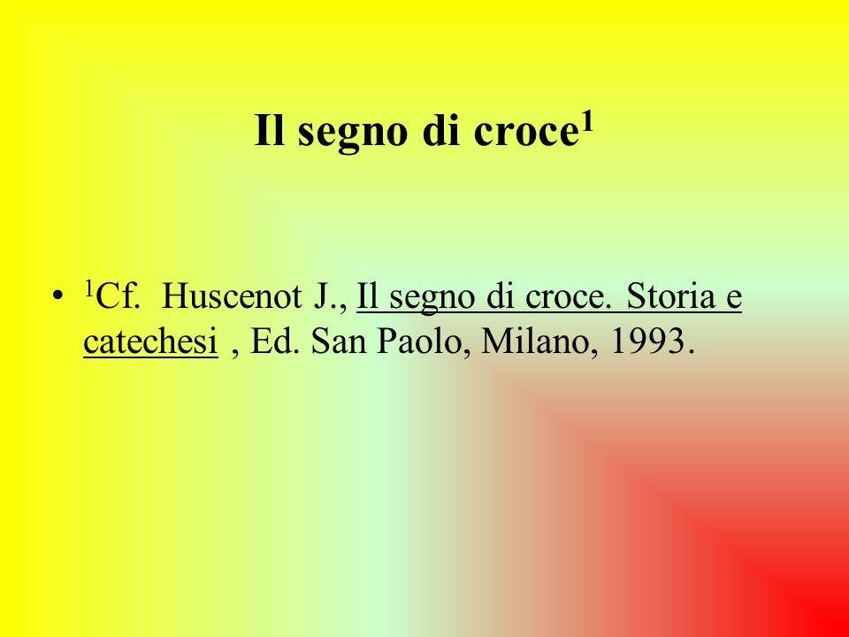 Il segno di croce 1 1 Cf. Huscenot J., Il segno di croce. Storia e catechesi, Ed. San Paolo, Milano, 1993.