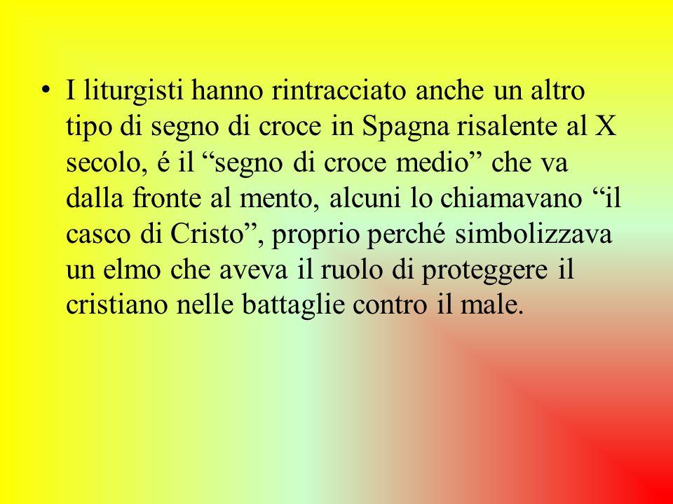 I liturgisti hanno rintracciato anche un altro tipo di segno di croce in Spagna risalente al X secolo, é il segno di croce medio che va dalla fronte a