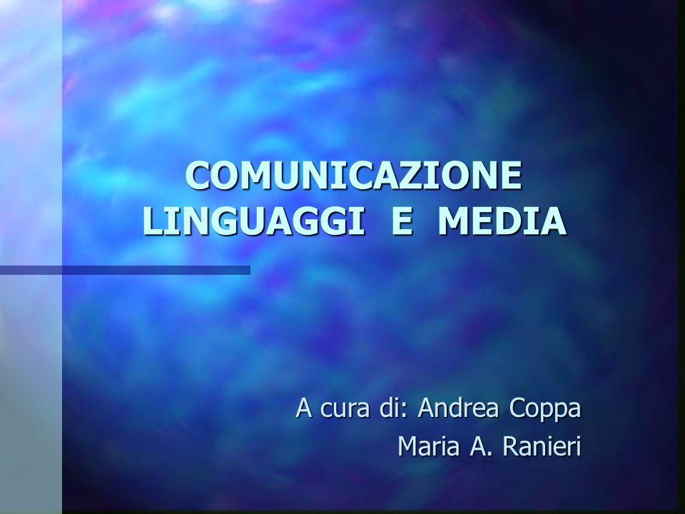 COMUNICAZIONE LINGUAGGI E MEDIA A cura di: Andrea Coppa Maria A. Ranieri