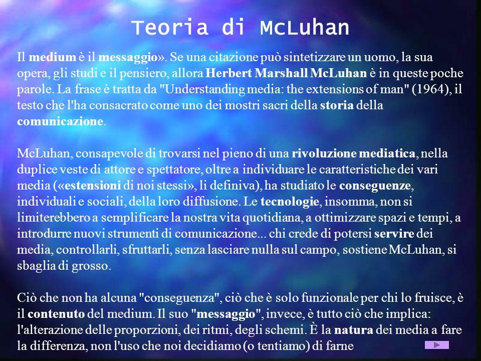 Teoria di McLuhan Il medium è il messaggio». Se una citazione può sintetizzare un uomo, la sua opera, gli studi e il pensiero, allora Herbert Marshall