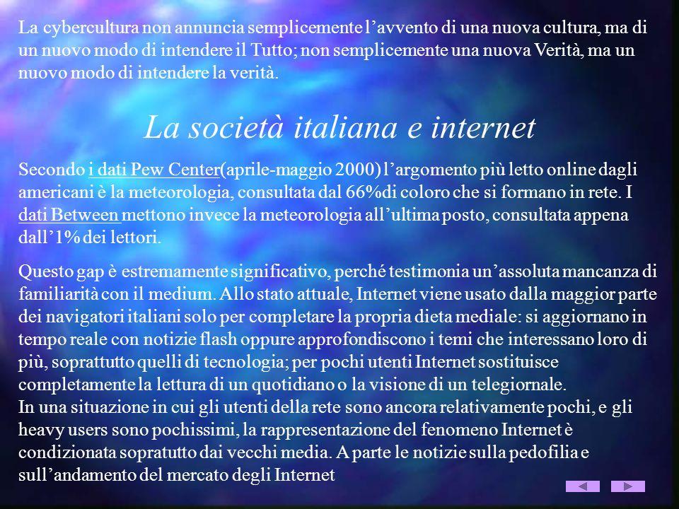 La cybercultura non annuncia semplicemente lavvento di una nuova cultura, ma di un nuovo modo di intendere il Tutto; non semplicemente una nuova Verit