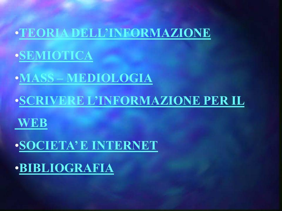 TEORIA DELLINFORMAZIONE SEMIOTICA MASS – MEDIOLOGIA SCRIVERE LINFORMAZIONE PER IL WEB SOCIETA E INTERNET BIBLIOGRAFIA