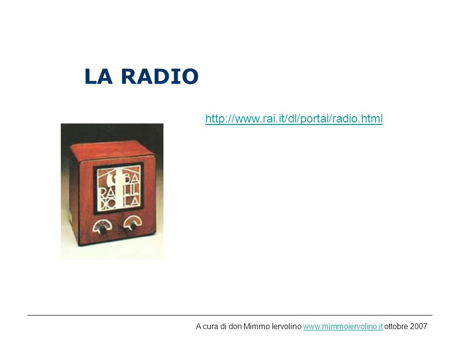 LA RADIO http://www.rai.it/dl/portal/radio.html A cura di don Mimmo Iervolino www.mimmoiervolino.it ottobre 2007www.mimmoiervolino.it