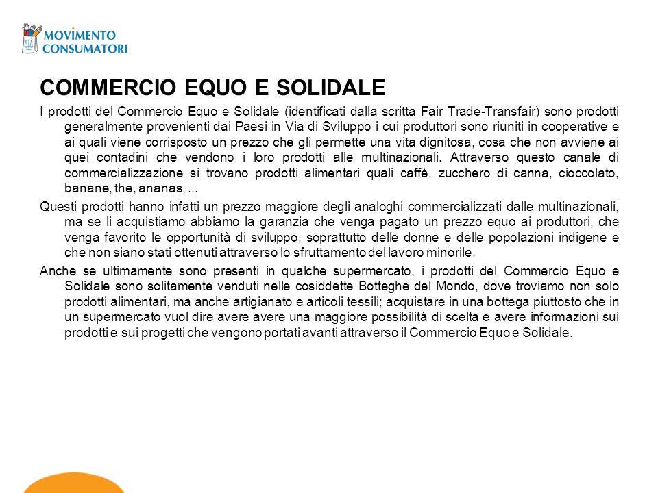 COMMERCIO EQUO E SOLIDALE I prodotti del Commercio Equo e Solidale (identificati dalla scritta Fair Trade-Transfair) sono prodotti generalmente proven