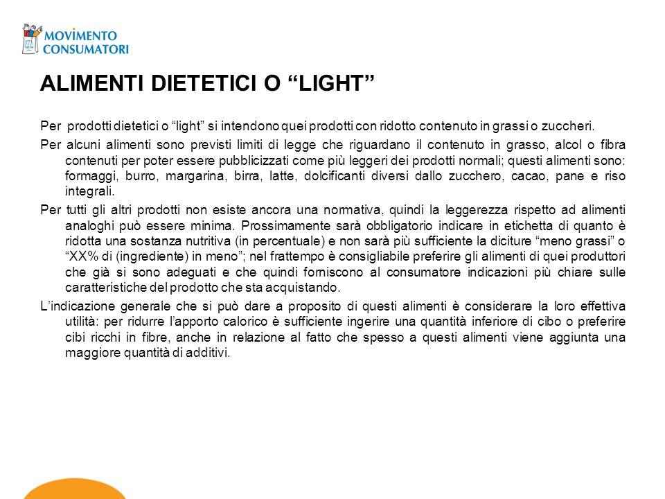 ALIMENTI DIETETICI O LIGHT Per prodotti dietetici o light si intendono quei prodotti con ridotto contenuto in grassi o zuccheri. Per alcuni alimenti s