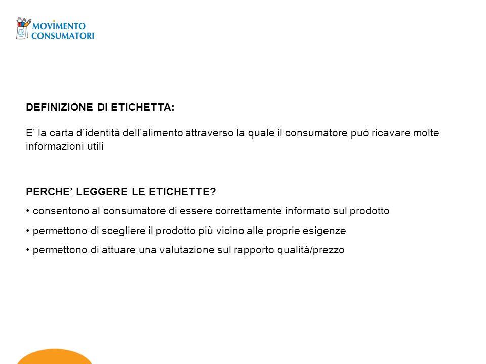 DEFINIZIONE DI ETICHETTA: E la carta didentità dellalimento attraverso la quale il consumatore può ricavare molte informazioni utili PERCHE LEGGERE LE