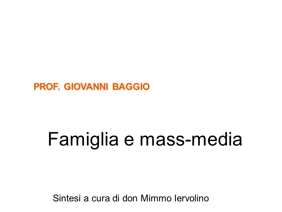 Famiglia e mass-media PROF. GIOVANNI BAGGIO Sintesi a cura di don Mimmo Iervolino