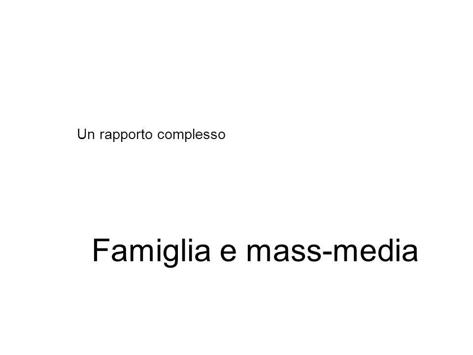 Famiglia e mass-media Un rapporto complesso