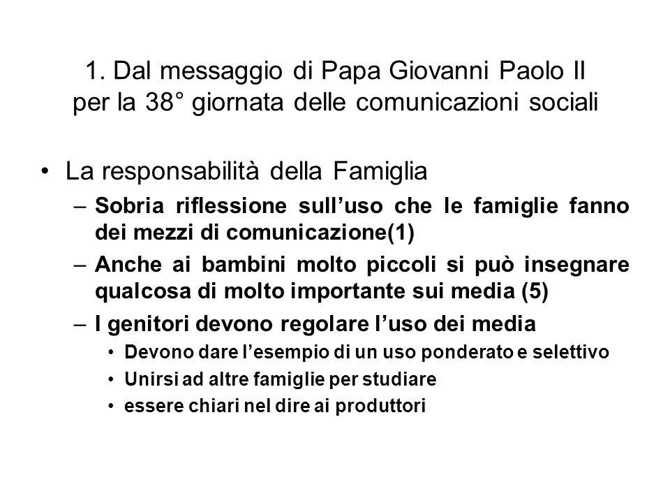 1. Dal messaggio di Papa Giovanni Paolo II per la 38° giornata delle comunicazioni sociali La responsabilità della Famiglia –Sobria riflessione sullus
