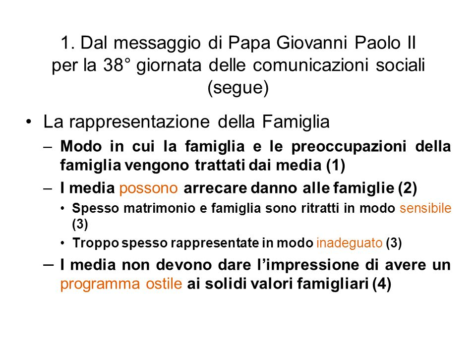 1. Dal messaggio di Papa Giovanni Paolo II per la 38° giornata delle comunicazioni sociali (segue) La rappresentazione della Famiglia –Modo in cui la