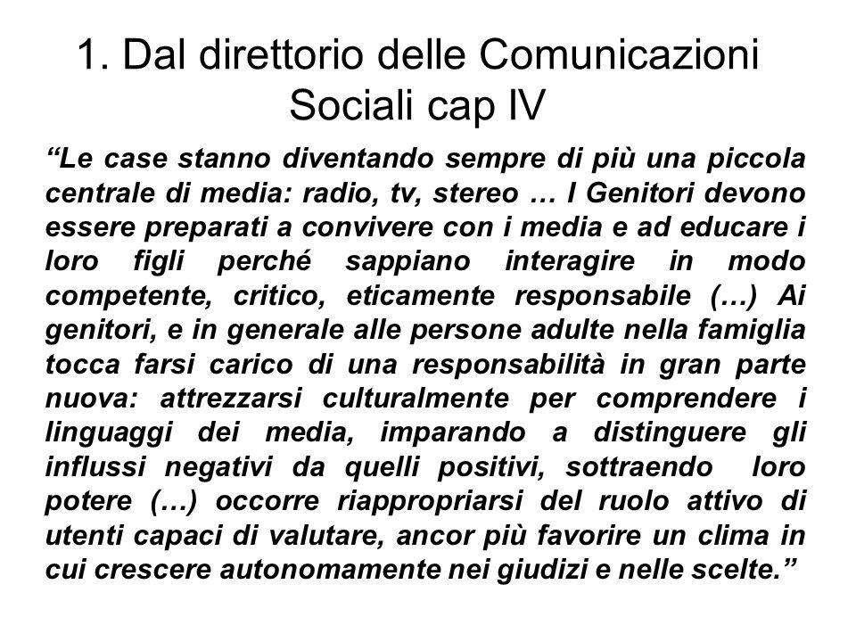 1. Dal direttorio delle Comunicazioni Sociali cap IV Le case stanno diventando sempre di più una piccola centrale di media: radio, tv, stereo … I Geni