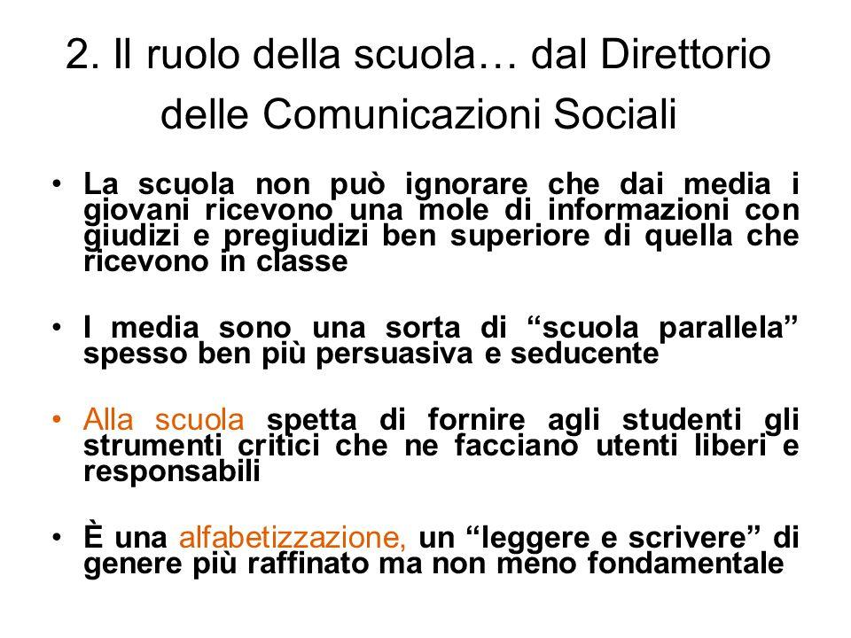 2. Il ruolo della scuola… dal Direttorio delle Comunicazioni Sociali La scuola non può ignorare che dai media i giovani ricevono una mole di informazi