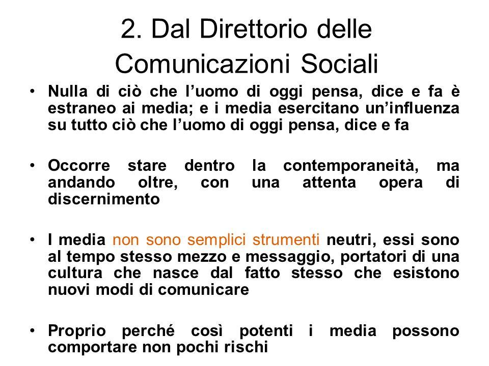 2. Dal Direttorio delle Comunicazioni Sociali Nulla di ciò che luomo di oggi pensa, dice e fa è estraneo ai media; e i media esercitano uninfluenza su