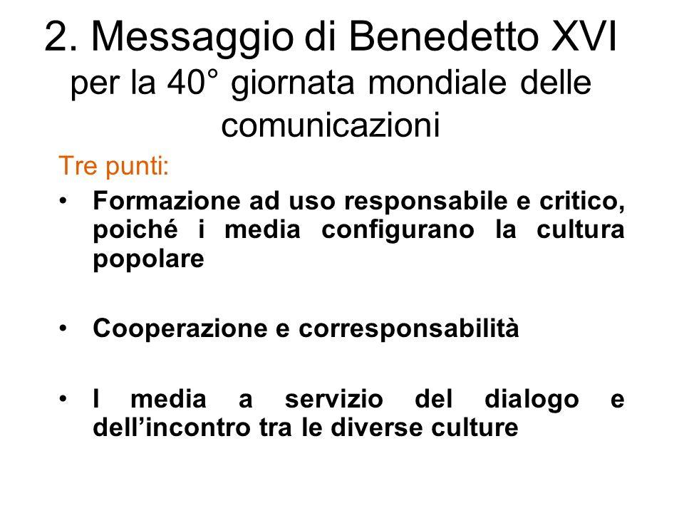 2. Messaggio di Benedetto XVI per la 40° giornata mondiale delle comunicazioni Tre punti: Formazione ad uso responsabile e critico, poiché i media con