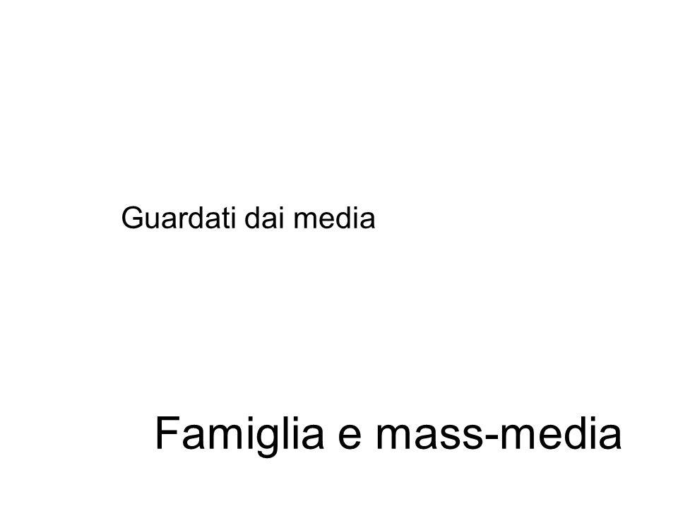 Famiglia e mass-media Guardati dai media