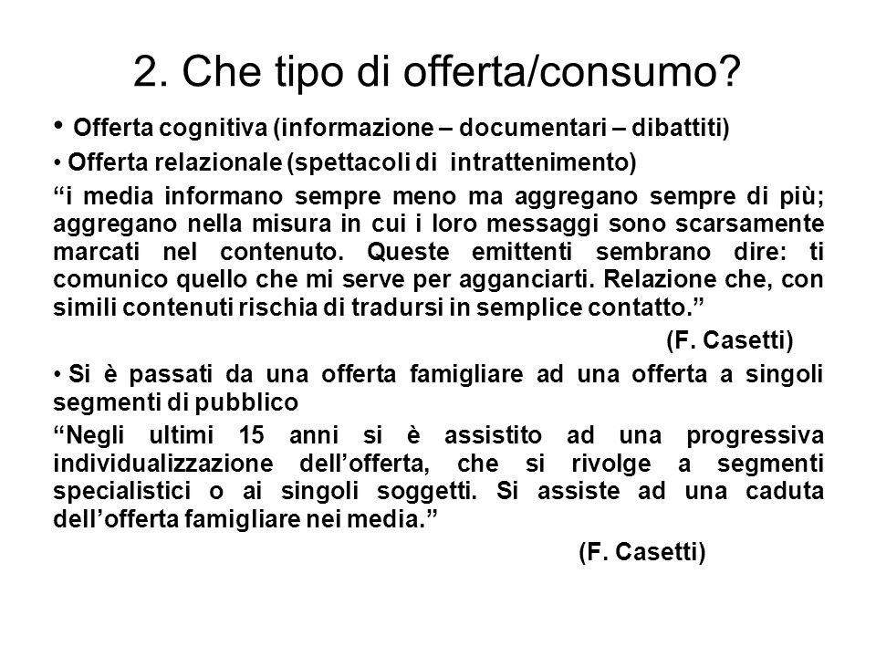 2. Che tipo di offerta/consumo? Offerta cognitiva (informazione – documentari – dibattiti) Offerta relazionale (spettacoli di intrattenimento) i media